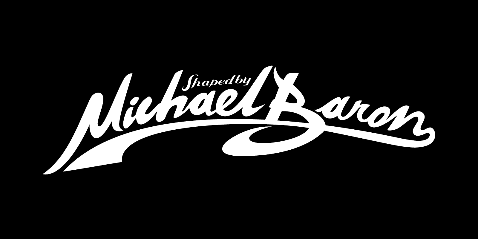 Michael Baron – Shaper Signature